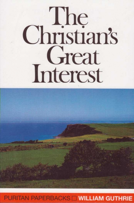 The Christian's Great Interest by William Guthrie Puritan Paperbacks Banner of Truth